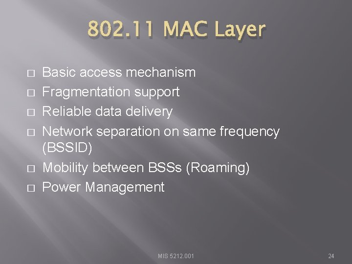 802. 11 MAC Layer � � � Basic access mechanism Fragmentation support Reliable data