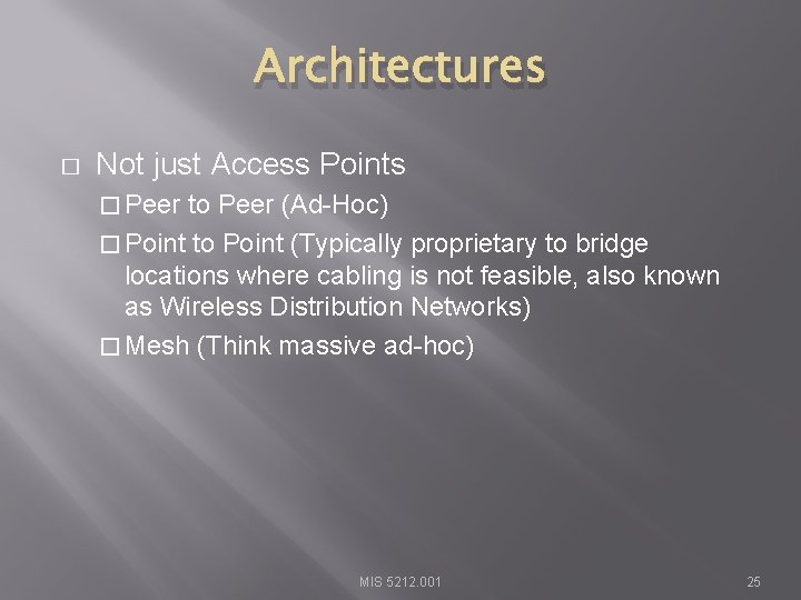 Architectures � Not just Access Points � Peer to Peer (Ad-Hoc) � Point to