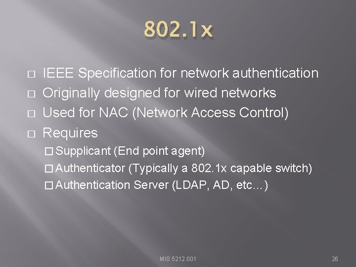 802. 1 x � � IEEE Specification for network authentication Originally designed for wired