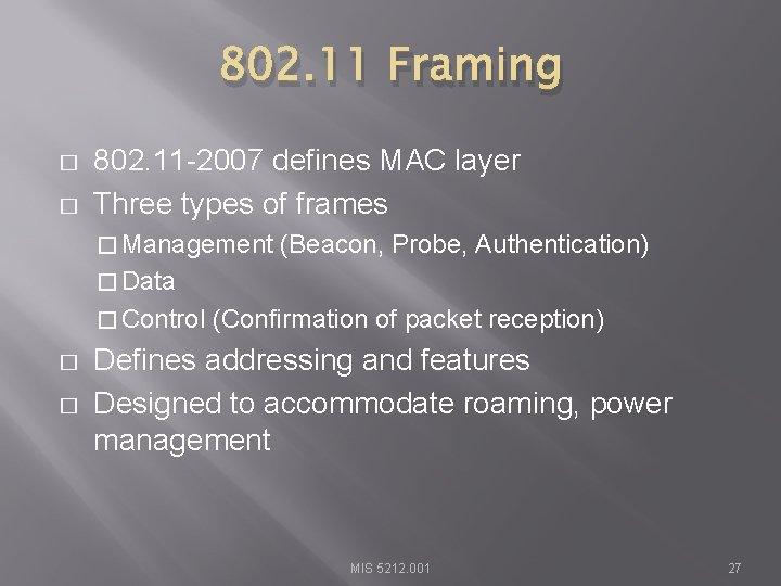 802. 11 Framing � � 802. 11 -2007 defines MAC layer Three types of
