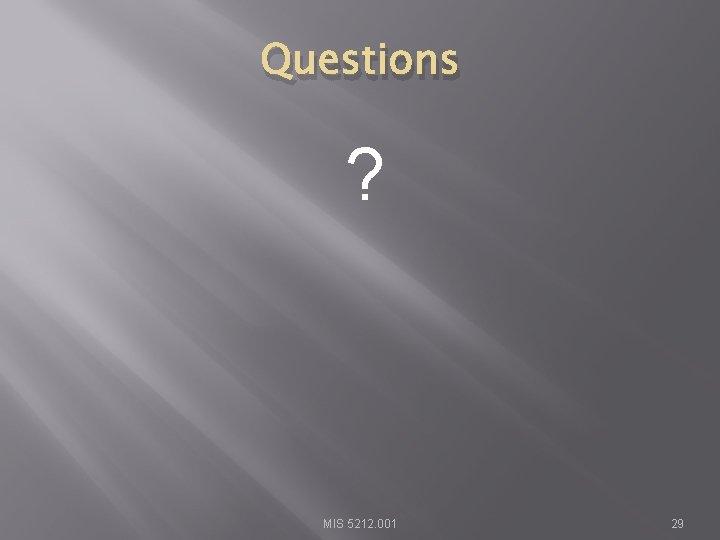 Questions ? MIS 5212. 001 29