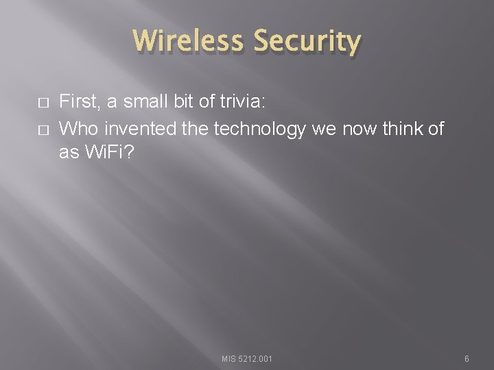 Wireless Security � � First, a small bit of trivia: Who invented the technology