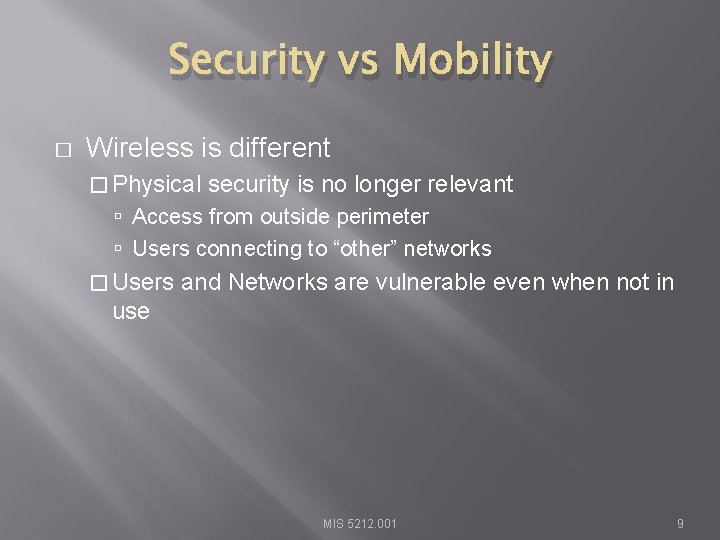 Security vs Mobility � Wireless is different � Physical security is no longer relevant