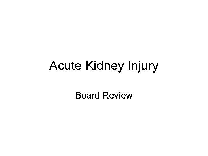 Acute Kidney Injury Board Review