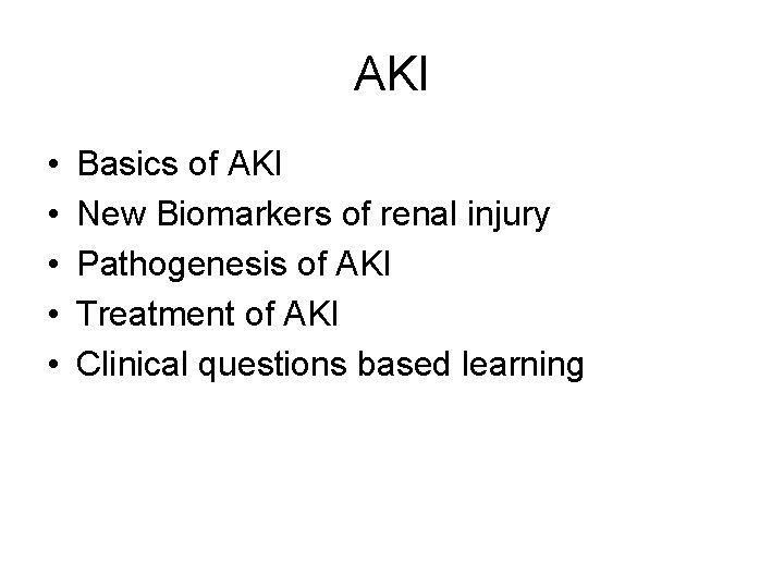 AKI • • • Basics of AKI New Biomarkers of renal injury Pathogenesis of
