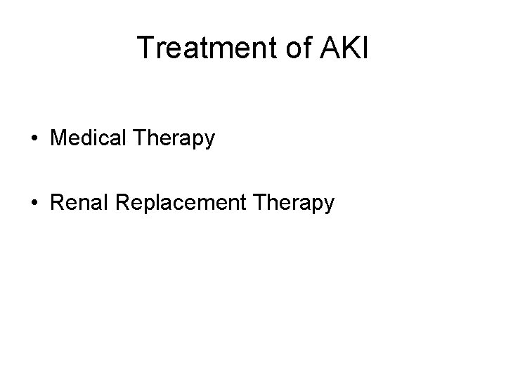 Treatment of AKI • Medical Therapy • Renal Replacement Therapy
