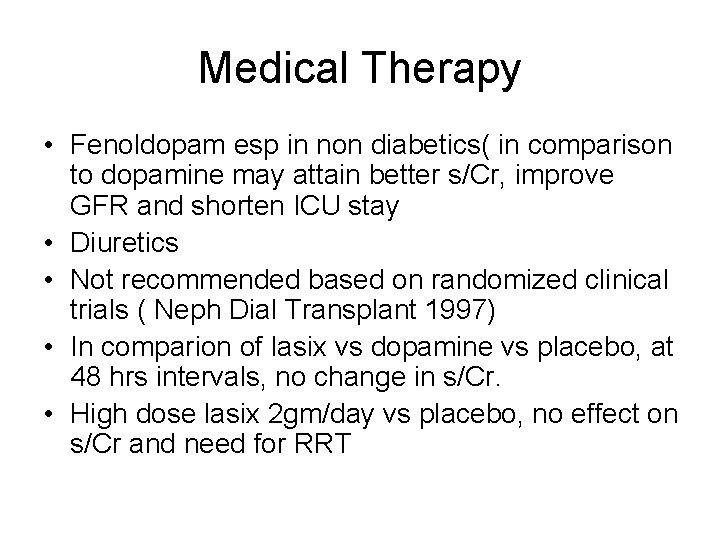 Medical Therapy • Fenoldopam esp in non diabetics( in comparison to dopamine may attain