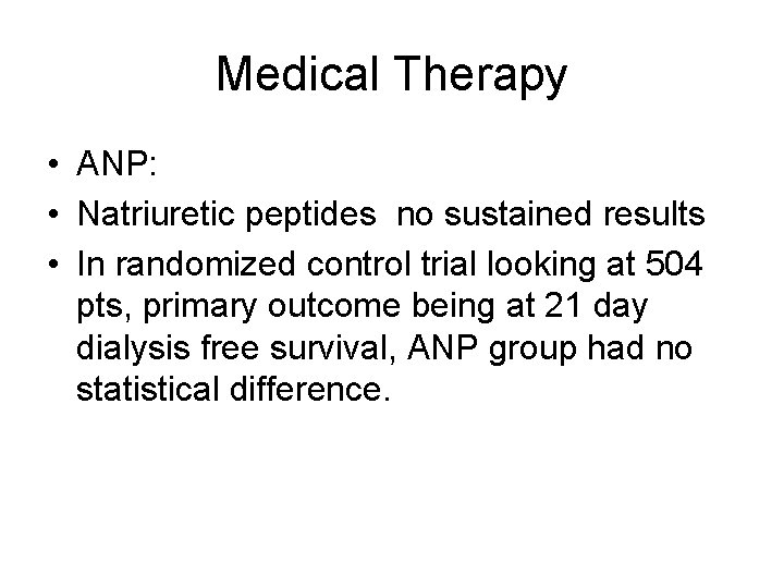 Medical Therapy • ANP: • Natriuretic peptides no sustained results • In randomized control