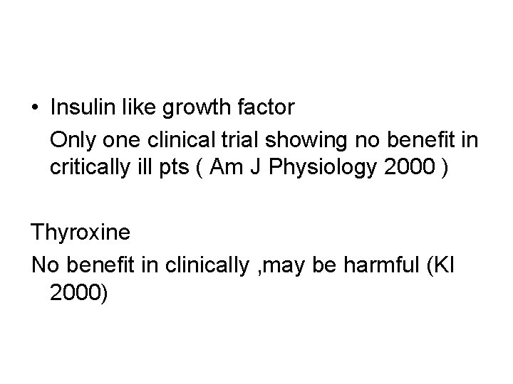 • Insulin like growth factor Only one clinical trial showing no benefit in
