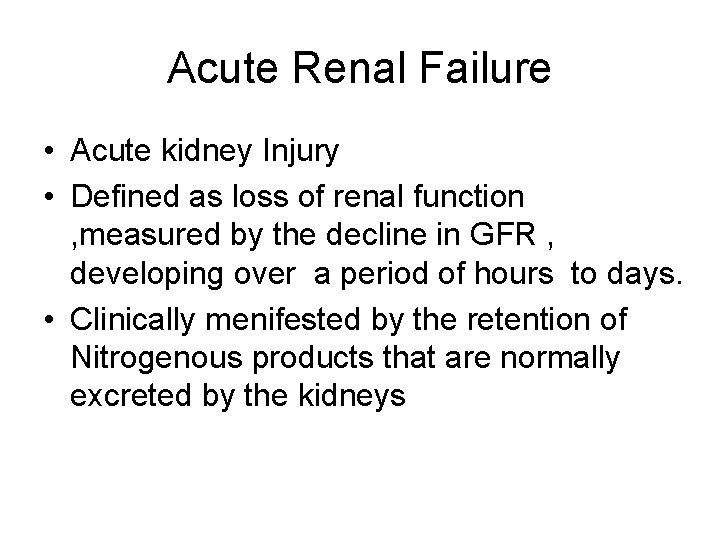 Acute Renal Failure • Acute kidney Injury • Defined as loss of renal function
