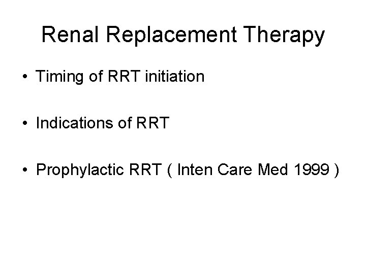 Renal Replacement Therapy • Timing of RRT initiation • Indications of RRT • Prophylactic