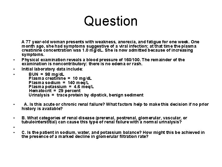 Question A 77 year-old woman presents with weakness, anorexia, and fatigue for one week.