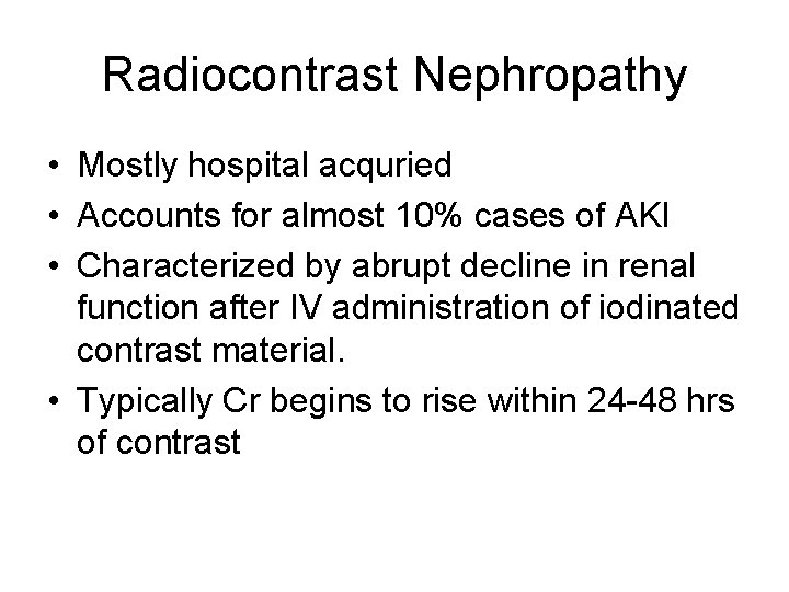 Radiocontrast Nephropathy • Mostly hospital acquried • Accounts for almost 10% cases of AKI
