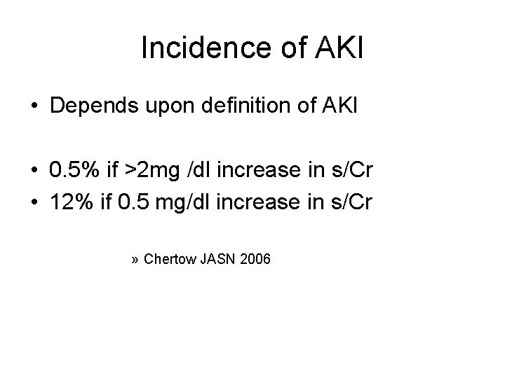 Incidence of AKI • Depends upon definition of AKI • 0. 5% if >2