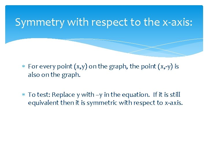 Symmetry with respect to the x-axis: For every point (x, y) on the graph,