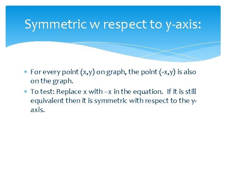 Symmetric w respect to y-axis: For every point (x, y) on graph, the point