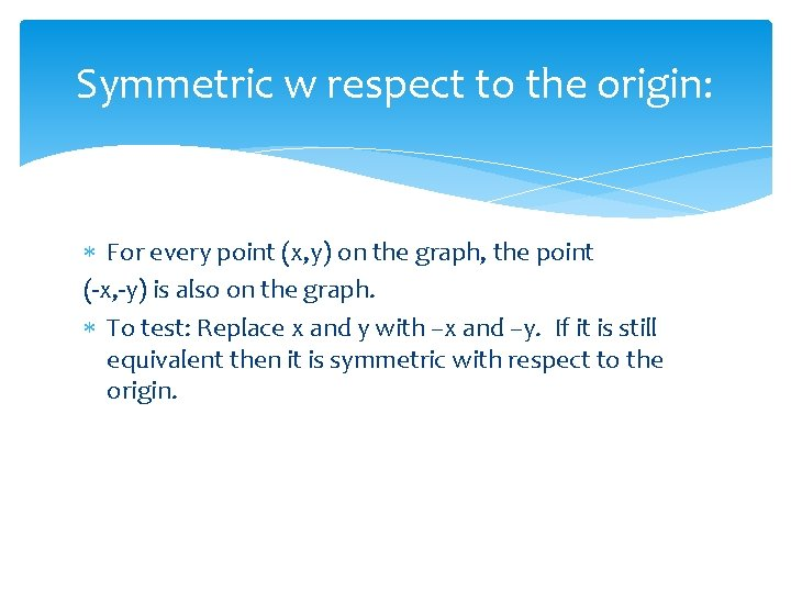 Symmetric w respect to the origin: For every point (x, y) on the graph,