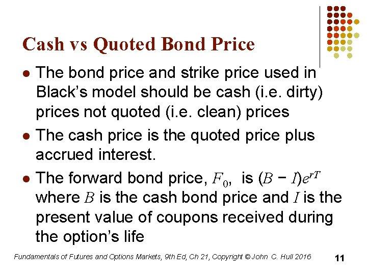 Cash vs Quoted Bond Price l l l The bond price and strike price
