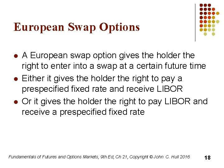 European Swap Options l l l A European swap option gives the holder the