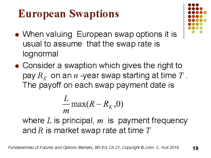 European Swaptions l l When valuing European swap options it is usual to assume