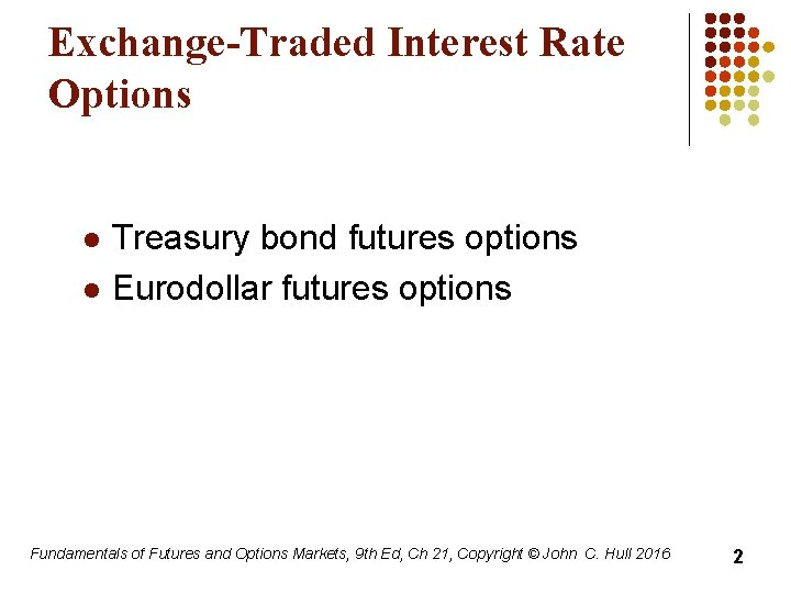 Exchange-Traded Interest Rate Options l l Treasury bond futures options Eurodollar futures options Fundamentals