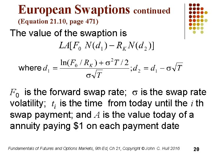 European Swaptions continued (Equation 21. 10, page 471) The value of the swaption is