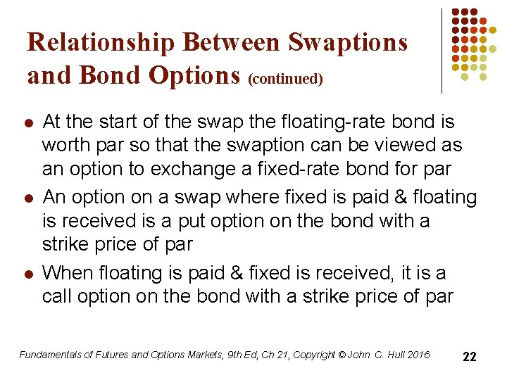 Relationship Between Swaptions and Bond Options (continued) l l l At the start of
