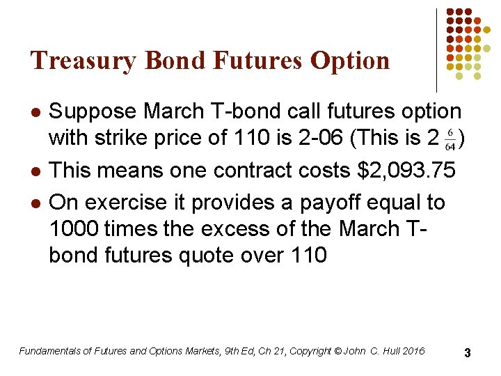 Treasury Bond Futures Option l l l Suppose March T-bond call futures option with