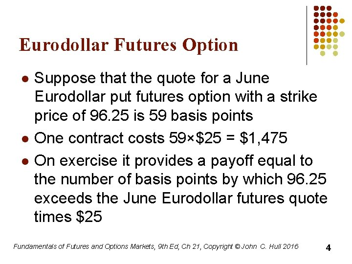 Eurodollar Futures Option l l l Suppose that the quote for a June Eurodollar