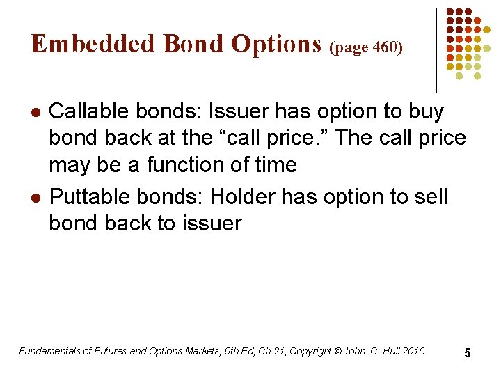 Embedded Bond Options (page 460) l l Callable bonds: Issuer has option to buy