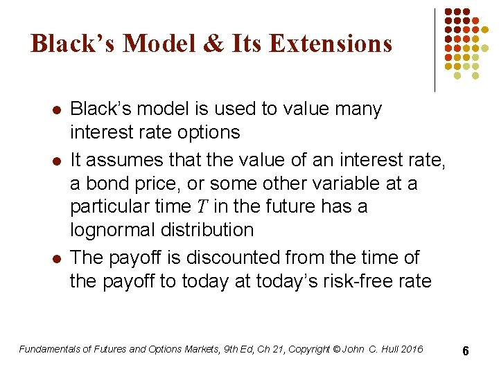 Black's Model & Its Extensions l l l Black's model is used to value