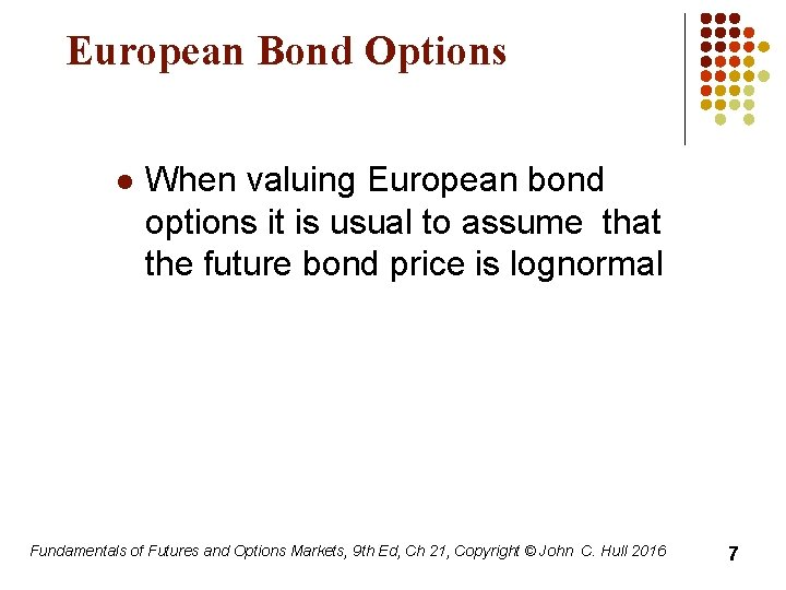 European Bond Options l When valuing European bond options it is usual to assume