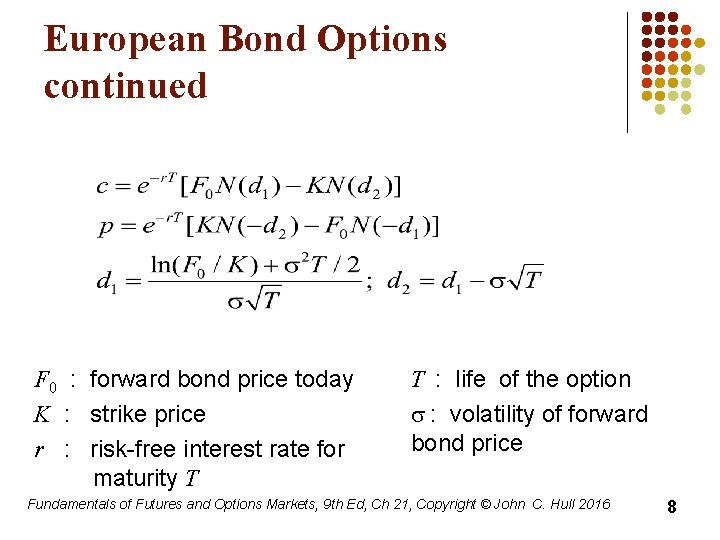 European Bond Options continued F 0 : forward bond price today K : strike
