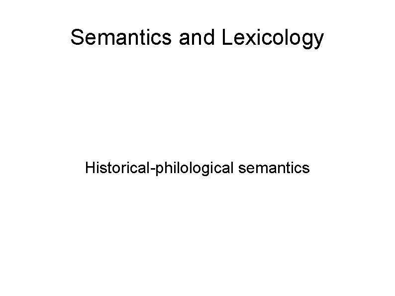 Semantics and Lexicology Historical-philological semantics