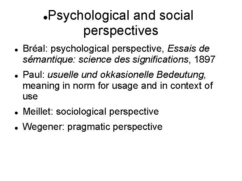 Psychological and social perspectives Bréal: psychological perspective, Essais de sémantique: science des significations,