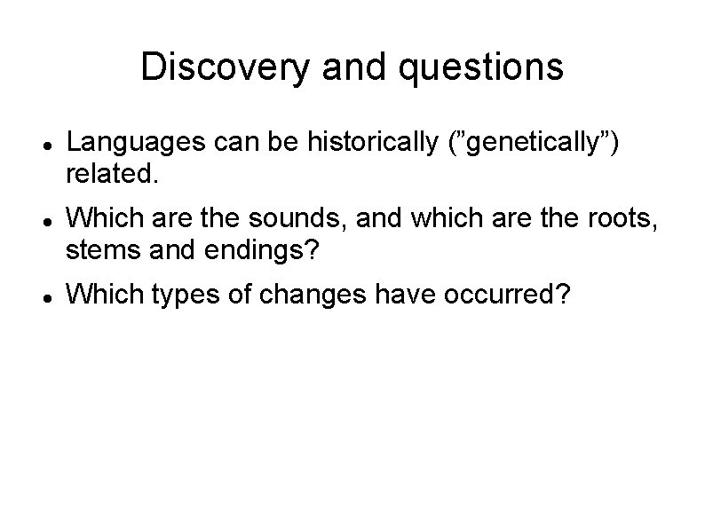 """Discovery and questions Languages can be historically (""""genetically"""") related. Which are the sounds, and"""