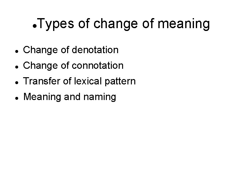 Types of change of meaning Change of denotation Change of connotation Transfer of