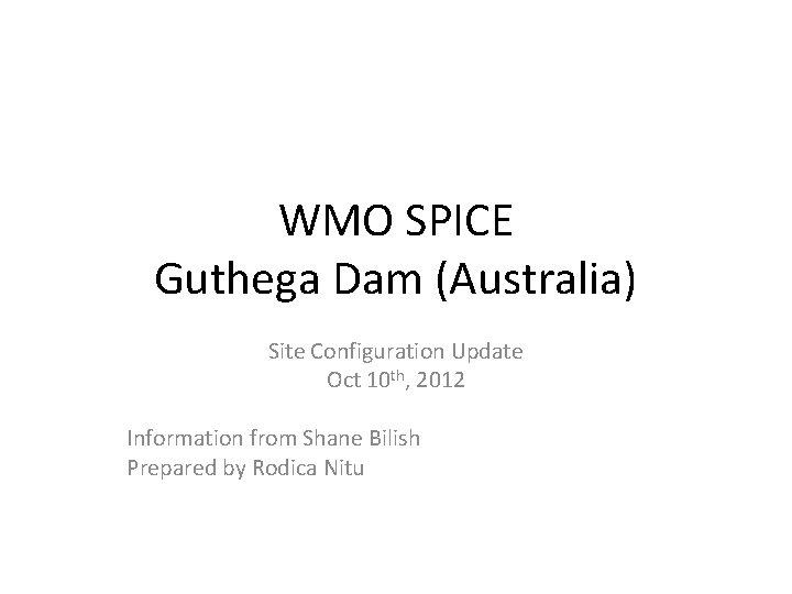 WMO SPICE Guthega Dam (Australia) Site Configuration Update Oct 10 th, 2012 Information from