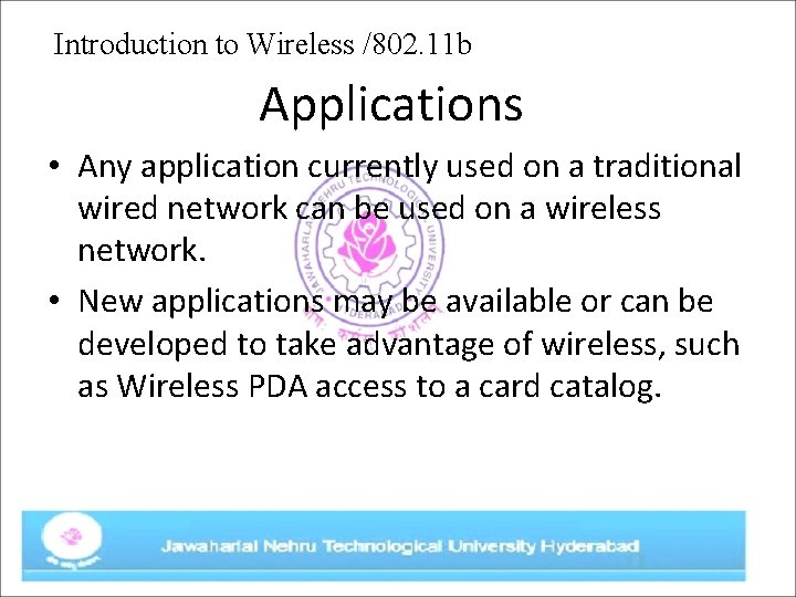 Introduction to Wireless /802. 11 b Applications • Any application currently used on a