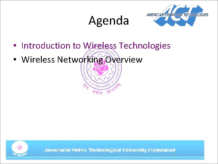 Agenda • Introduction to Wireless Technologies • Wireless Networking Overview