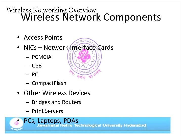 Wireless Networking Overview Wireless Network Components • Access Points • NICs – Network Interface
