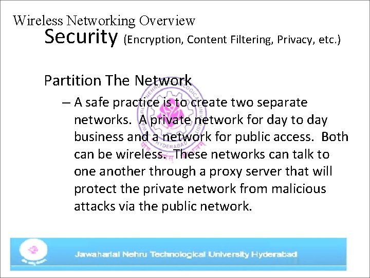 Wireless Networking Overview Security (Encryption, Content Filtering, Privacy, etc. ) Partition The Network –