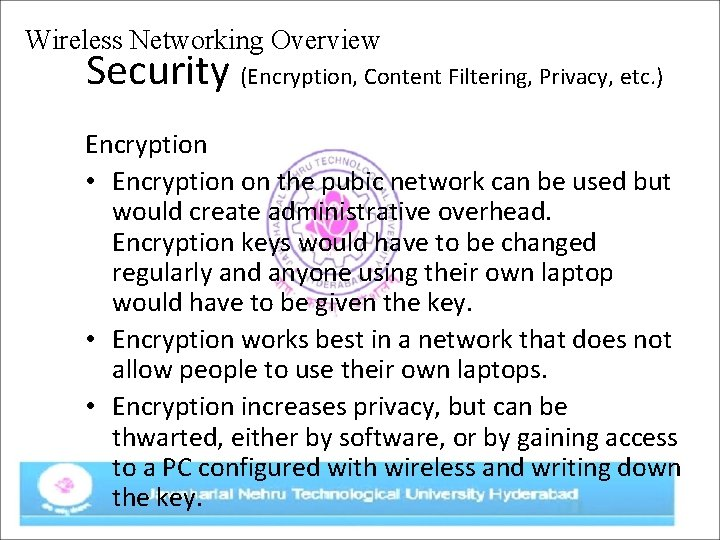 Wireless Networking Overview Security (Encryption, Content Filtering, Privacy, etc. ) Encryption • Encryption on