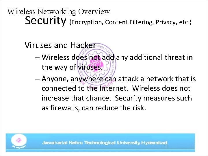 Wireless Networking Overview Security (Encryption, Content Filtering, Privacy, etc. ) Viruses and Hacker –