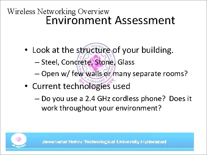 Wireless Networking Overview Environment Assessment • Look at the structure of your building. –