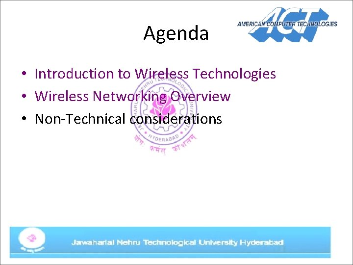 Agenda • Introduction to Wireless Technologies • Wireless Networking Overview • Non-Technical considerations