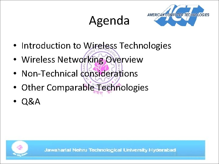 Agenda • • • Introduction to Wireless Technologies Wireless Networking Overview Non-Technical considerations Other