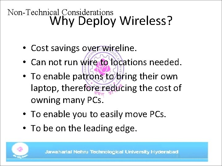 Non-Technical Considerations Why Deploy Wireless? • Cost savings over wireline. • Can not run