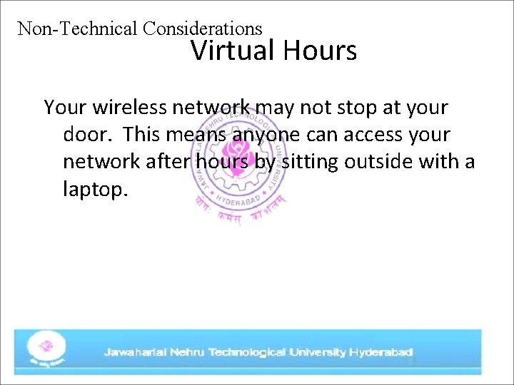 Non-Technical Considerations Virtual Hours Your wireless network may not stop at your door. This