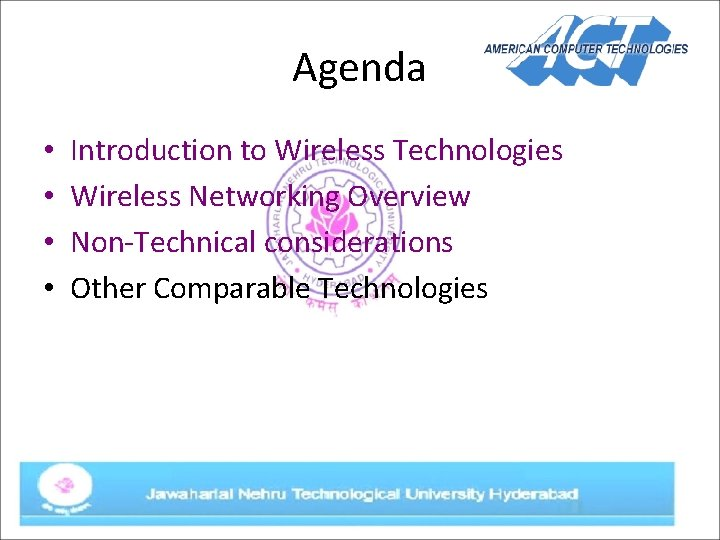 Agenda • • Introduction to Wireless Technologies Wireless Networking Overview Non-Technical considerations Other Comparable